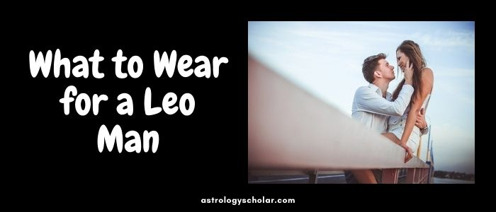 What to Wear for a Leo Man