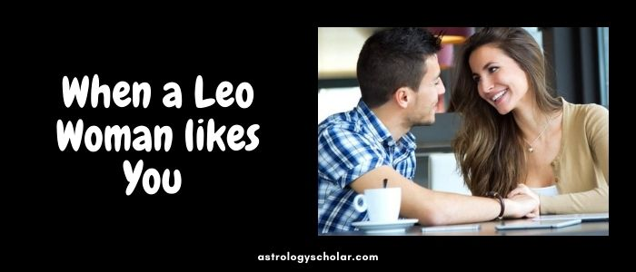 When a Leo Woman likes You